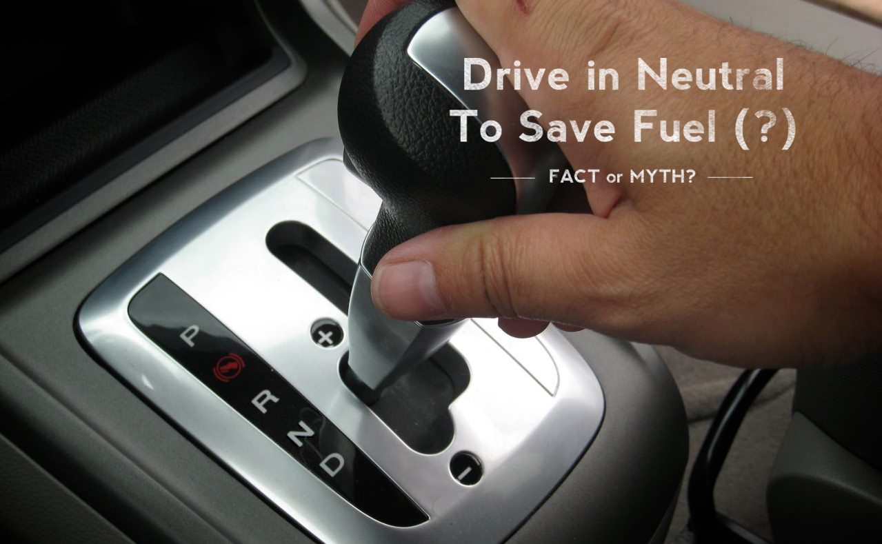 Myth or Fact: I Should Coast In Neutral to Save Fuel