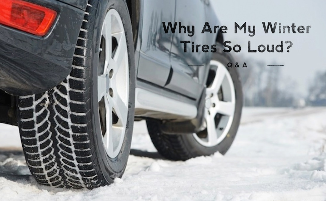 Q&A: Why Are My Winter Tires So Loud?