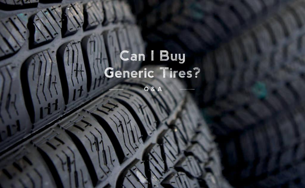 Q&A: Can I Buy Generic Tires?