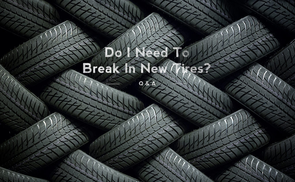 Q&A: Do I Need To Break In New Tires?