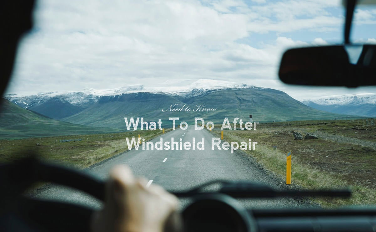 What To Do After Windshield Repair